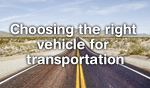 Choosing the right vehicle for transportation