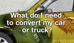 What do I need to convert my car or truck?